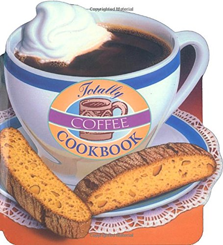 Totally Coffee Cookbook (Totally Cookbooks)